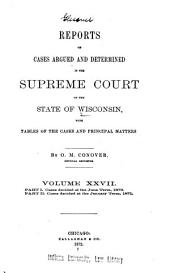 Reports of Cases Argued and Determined in the Supreme Court of the State of Wisconsin: Volume 27