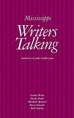 Mississippi Writers Talking: Interviews with Eudora Welty, Shelby Foote, Elizabeth Spencer, Barry Hannah, Beth Henley