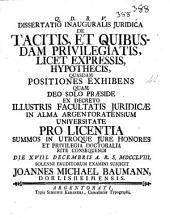 Dissertatio inauguralis juridica de tacitis, et quibusdam privilegiatis, licet expressis, hypothecis, quasdam positiones exhibens quam deo solo præside ... pro licentia summos in utroque jure honores et privilegia ... die 18. decembris A.R.S. 1758. solenni eruditorum examini subjicit Joannes Michael Baumann, Dorlisheimensis