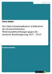 Der Faktor Kommunikation. Achillesferse der deutsch-britischen Widerstandsbeziehungen gegen die deutsche Reichsregierung 1937 - 1944?