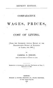 Comparative Wages, Prices, and Cost of Living: From the Sixteenth Annual Report of the Massachusetts Bureau of Statistics of Labor, for 1885