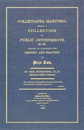 Collectanea Maritima: Being a Collection of Public Instrutments, & C. & C. Tending to Illustrate the History and Practice of Prize Law