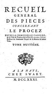 Recueil général des pièces concernant le procez entre la demoiselle Cadièrre, de la Ville de Toulon; et le père Girard, jésuite ... Tome premier (-huitième)