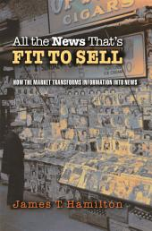 All the News That's Fit to Sell: How the Market Transforms Information into News