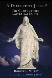 A Different Jesus?: The Christ of the Latter-day Saints