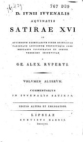 D. Junii Juvenalis Aquinatis Satirae XVI ... recensitae ... perpetuoque commentario illustratae ...: Volume 2