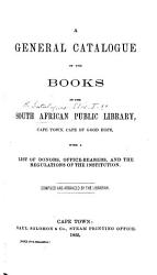 A General Catalogue of the Books in the South Africa Public Library     with a list of donors  office bearers and the regulations of the institution  Compiled     by the Librarian  Frederick Maskew   PDF