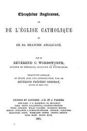 Theophilus anglicanus, ou de l'Église catholique et de sa branche anglicane ... Traduit ... et édité avec une introduction par ... Frédéric Godfray