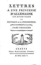 Lettres à une princesse d'Allemagne sur divers sujets de physique et de philosophie: Volume3