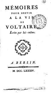 Mémoires pour servir à la vie de Voltaire, écrits par lui-même: Volume 6