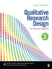 Qualitative Research Design: An Interactive Approach, Edition 3