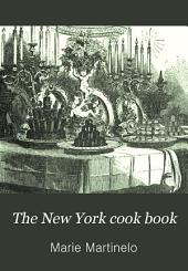 The New York Cook Book: A Complete Manual of Cookery, in All Its Branches