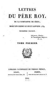 Lettre du Père Roy, de la Compagnie de Jésus, mort en Chine le Huit Janvier 1769: Volume1