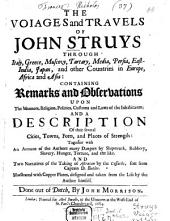 The voiages and travels of John Struys through Italy, Greece, Muscovy, Tartary, Media, Persia, East-India, Japan, and other Countries in Europe, Africa and Asia: Containing remarks and observations upon the manners ... of the inhabitants : Illustrated with copper plates