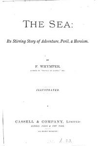 The sea  its stirring story of adventure  peril   heroism   4 vols   publ  in 40 pt    PDF