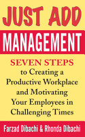 Just Add Management  Seven Steps to Creating a Productive Workplace and Motivating Your Employees In Challenging Times PDF