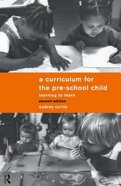 A Curriculum for the Pre-School Child: Edition 2
