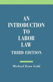An Introduction to Labor Law, Third Edition: Edition 3