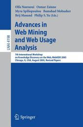Advances in Web Mining and Web Usage Analysis: 7th International Workshop on Knowledge Discovery on the Web, WEBKDD 2005, Chicago, IL, USA, August 21, 2005, Revised Papers