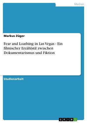 Fear and Loathing in Las Vegas   Ein filmischer Erz  hlstil zwischen Dokumentarismus und Fiktion PDF