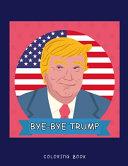 BYE BYE Trump Coloring Book
