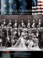 Chicago's Italians: Immigrants, Ethnics, Americans