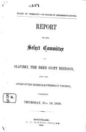 Report of the Select Committee on Slavery: The Dred Scott Decision, and the Action of the Federal Government Thereon, Submitted Thursday, Nov. 18, 1858