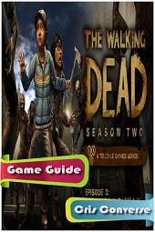 The Walking Dead S2: Episode 3 – In Harm's Way Game Guide
