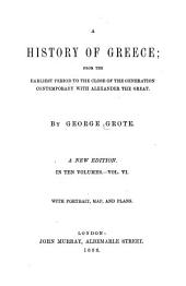 A History of Greece: From the Earliest Period to the Close of the Generation Contemporary with Alexander the Great, Volume 6