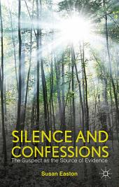 Silence and Confessions: The Suspect as the Source of Evidence