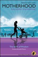 Motherhood   Philosophy for Everyone PDF