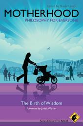 Motherhood - Philosophy for Everyone: The Birth of Wisdom