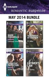 Harlequin Romantic Suspense May 2014 Bundle: Cavanaugh Undercover\Executive Protection\Traitorous Attraction\Latimer's Law