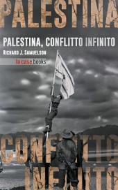 Palestina: Storia di un conflitto infinito