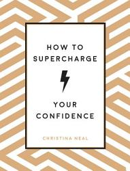 How To Supercharge Your Confidence Book PDF