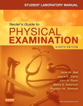 Student Laboratory Manual for Seidel's Guide to Physical Examination - E-Book: Edition 8