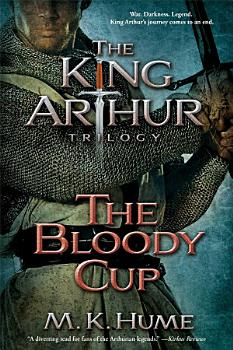 The King Arthur Trilogy Book Three  The Bloody Cup PDF