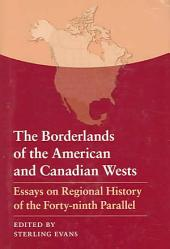 The Borderlands of the American and Canadian Wests: Essays on Regional History of the Forty-ninth Parallel