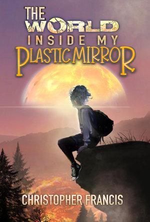 The World inside my Plastic Mirror