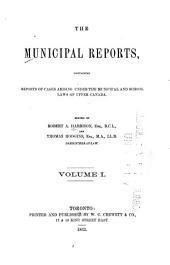 The Municipal Reports: Containing Reports of Cases Arising Under the Municipal and School Laws of Upper Canada