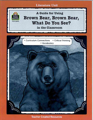 A Guide for Using Brown Bear  Brown Bear  What Do You See  in the Classroom