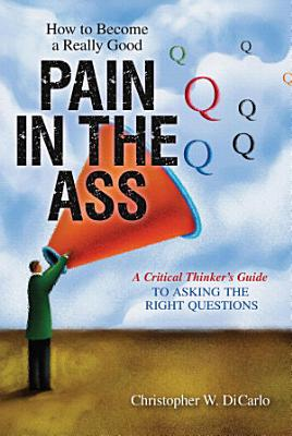 How to Become a Really Good Pain in the Ass