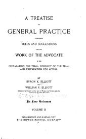 A Treatise on General Practice: Containing Rules and Suggestions for the Work of the Advocate in the Preparation for Trial, Conduct of the Trial and Preparation for Appeal, Volume 2