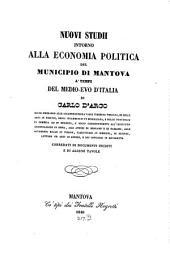 Nuovi studii intorno alla economia politica del municipio di Mantova a' tempi del medio-evo d'Italia: corredati di documenti inediti e di alcune tavole