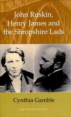 John Ruskin  Henry James and the Shropshire Lads PDF