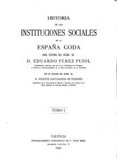 Historia de las instituciones sociales de la España goda: obra póstuma del excmo. sr. D. Eduardo Pérez Pujol ...