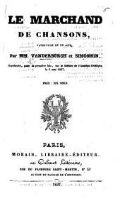 Le Marchand de Chansons, vaudeville en un acte, etc