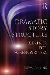 Dramatic Story Structure: A Primer for Screenwriters