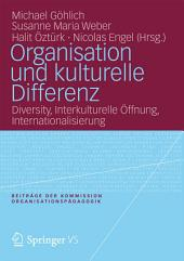 Organisation und kulturelle Differenz: Diversity, Interkulturelle Öffnung, Internationalisierung