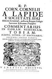 R. P. Corn. Cornelii À Lapide È Societate Jesu ... Commentarius In Esdram, Nehemiam, Tobiam, Judith, Esther, Et Machabaeos
